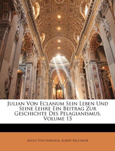 Julian Von Eclanum Sein Leben Und Seine Lehre Ein Beitrag Zur Geschichte Des Pelagianismus, Volume ...