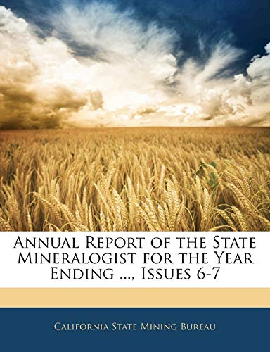 9781143500817: Annual Report of the State Mineralogist for the Year Ending ..., Issues 6-7