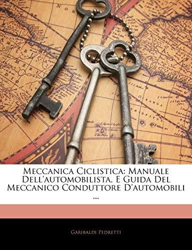 Meccanica Ciclistic Manuale Dellautomobilista E Guida Del: Garibaldi Pedretti