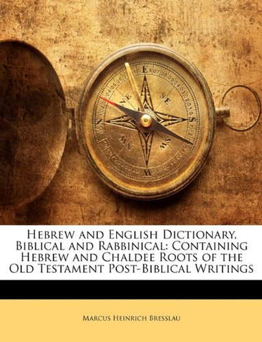 9781143550027: Hebrew and English Dictionary, Biblical and Rabbinical: Containing Hebrew and Chaldee Roots of the Old Testament Post-Biblical Writings