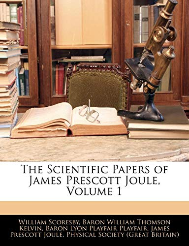 9781143621277: The Scientific Papers of James Prescott Joule, Volume 1