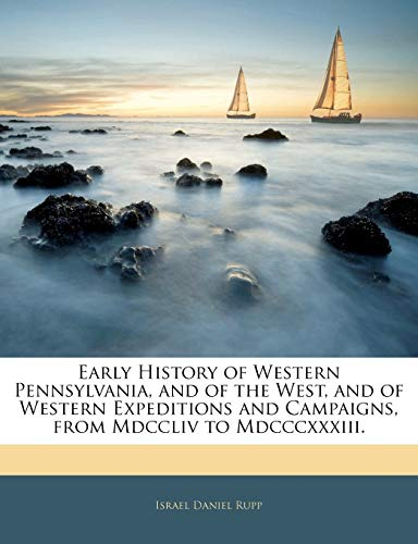 9781143622137: Early History of Western Pennsylvania, and of the West, and of Western Expeditions and Campaigns, from MDCCLIV to MDCCCXXXIII.