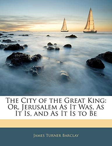 9781143707179: The City of the Great King: Or, Jerusalem As It Was, As It Is, and As It Is to Be