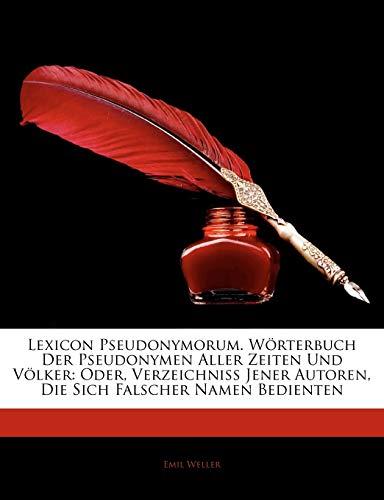 9781143727856: Lexicon Pseudonymorum. Worterbuch Der Pseudonymen Aller Zeiten Und Volker: Oder, Verzeichniss Jener Autoren, Die Sich Falscher Namen Bedienten