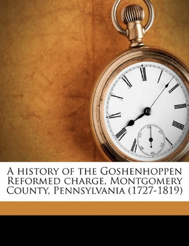 9781143789908: A history of the Goshenhoppen Reformed charge, Montgomery County, Pennsylvania (1727-1819)