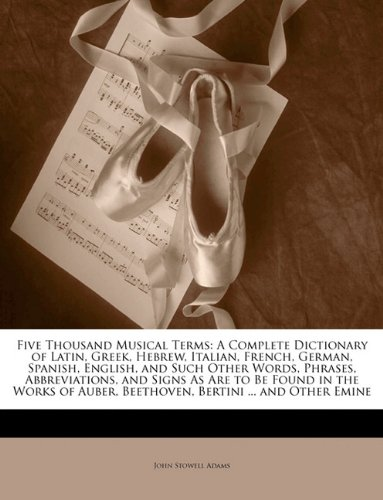 9781143790010: Five Thousand Musical Terms: A Complete Dictionary of Latin, Greek, Hebrew, Italian, French, German, Spanish, English, and Such Other Words, Phrases, ... Auber, Beethoven, Bertini ... and Other Emine