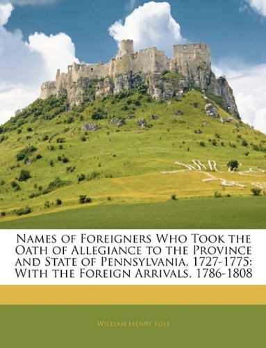 9781143807749: Names of Foreigners Who Took the Oath of Allegiance to the Province and State of Pennsylvania, 1727-1775: With the Foreign Arrivals, 1786-1808