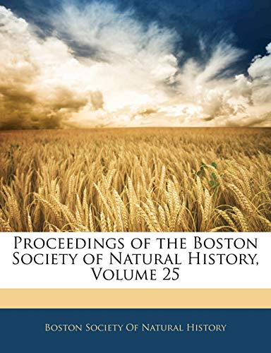 9781143830822: Proceedings of the Boston Society of Natural History, Volume 25