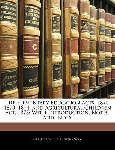 9781143843105: The Elementary Education Acts, 1870, 1873, 1874, and Agricultural Children Act, 1873: With Introduction, Notes, and Index
