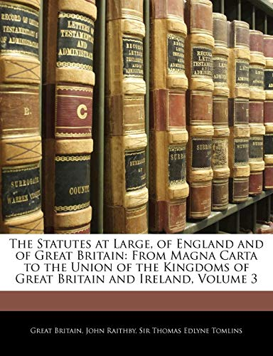 9781143883613: The Statutes at Large, of England and of Great Britain: From Magna Carta to the Union of the Kingdoms of Great Britain and Ireland, Volume 3