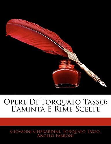 Opere Di Torquato Tasso: L'aminta E Rime Scelte (Italian Edition) (1143890760) by Gherardini, Giovanni; Tasso, Torquato; Fabroni, Angelo