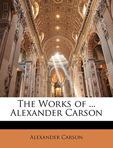 The Works of ... Alexander Carson (1143920449) by Alexander Carson
