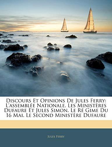 9781144022301: Discours Et Opinions de Jules Ferry: L'Assemble Nationale. Les Ministres Dufaure Et Jules Simon. Le R Gime Du 16 Mai. Le Second Ministre Dufaure