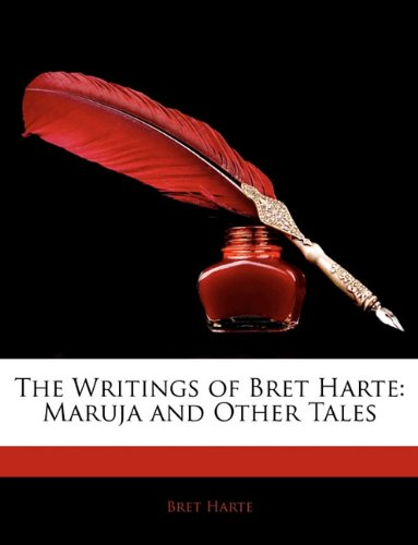 9781144059529: The Writings of Bret Harte: Maruja and Other Tales