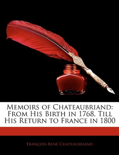 9781144063205: Memoirs of Chateaubriand: From His Birth in 1768, Till His Return to France in 1800