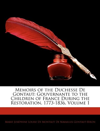 9781144063984: Memoirs of the Duchesse De Gontaut: Gouvernante to the Children of France During the Restoration, 1773-1836, Volume 1