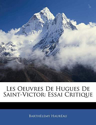 Les Oeuvres De Hugues De Saint-Victor: Essai