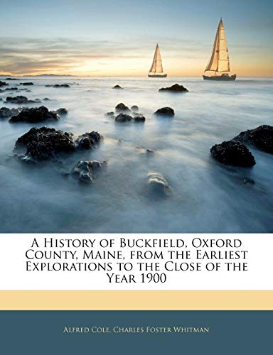 9781144138392: A History of Buckfield, Oxford County, Maine, from the Earliest Explorations to the Close of the Year 1900