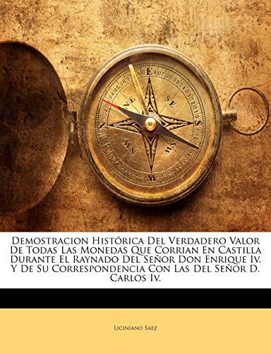 9781144154552: Demostracion Histórica Del Verdadero Valor De Todas Las Monedas Que Corrian En Castilla Durante El Raynado Del Señor Don Enrique Iv. Y De Su ... Las Del Señor D. Carlos Iv. (Spanish Edition)