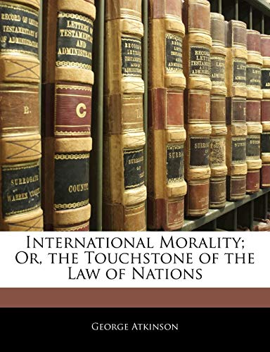 9781144205605: International Morality; Or, the Touchstone of the Law of Nations