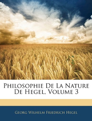 Philosophie De La Nature De Hegel, Volume 3 (French Edition) (9781144215604) by Hegel, Georg Wilhelm Friedrich