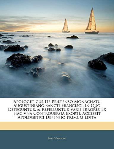 9781144285157: Apologeticus De Prætenso Monachatu Augustiniano Sancti Francisci, in Quo Deteguntur, & Refelluntur Varij Errores Ex Hac Vna Controuersia Exorti. ... Defensio Primùm Edita (Romanian Edition)