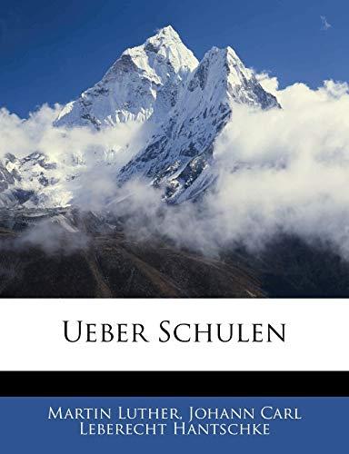 Ueber Schulen: Ansichten, Wünsche u. Vorschläge. (German Edition) (9781144290625) by Martin Luther; Johann Carl Leberecht Hantschke