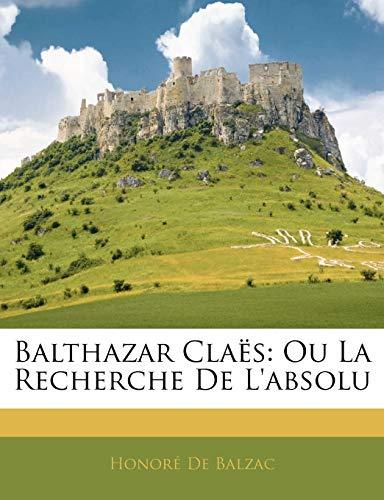 9781144316301: Balthazar Claës: Ou La Recherche De L'absolu (French Edition)