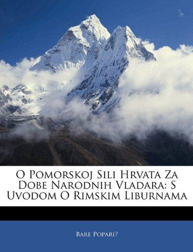 9781144333155: O Pomorskoj Sili Hrvata Za Dobe Narodnih Vladara: S Uvodom O Rimskim Liburnama (Croatian Edition)