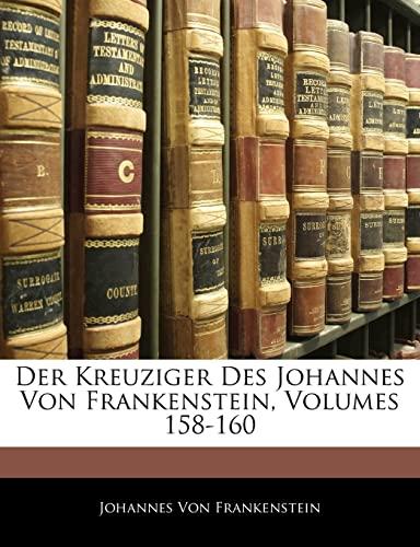 9781144366221: Kreuziger Des Johannes Von Frankenstein, Volumes 158-160