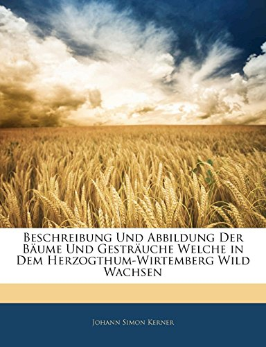 9781144378781: Beschreibung Und Abbildung Der Bäume Und Gesträuche Welche in Dem Herzogthum-Wirtemberg Wild Wachsen (German Edition)