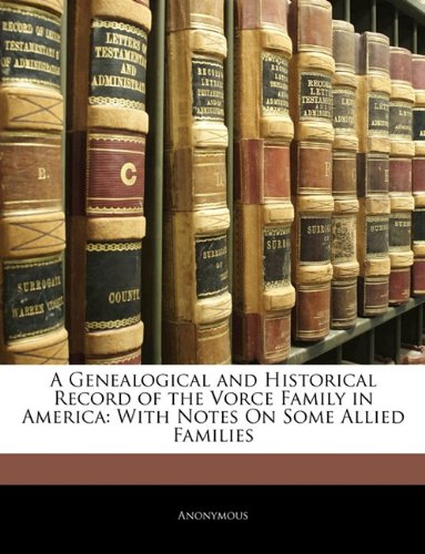 A Genealogical and Historical Record of the Vorce Family in America: With Notes On Some Allied ...