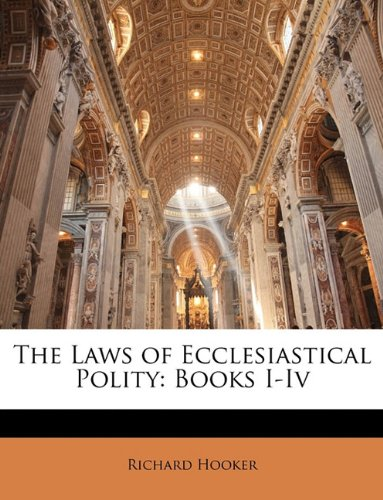 The Laws of Ecclesiastical Polity: Books I-Iv (9781144437594) by Richard Hooker