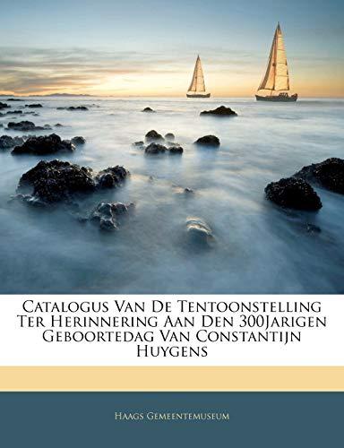 Catalogus Van De Tentoonstelling Ter Herinnering Aan Den 300Jarigen Geboortedag Van Constantijn Huygens (Dutch Edition) (1144483913) by Gemeentemuseum, Haags