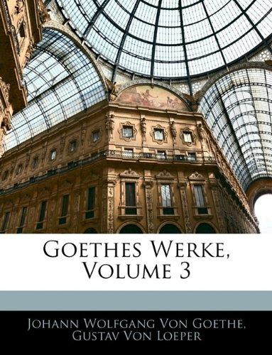 Goethes Werke, Volume 3 (German Edition) (9781144516992) by Johann Wolfgang von Goethe; Gustav Von Loeper