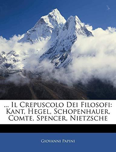 9781144559159: ... Il Crepuscolo Dei Filosofi: Kant, Hegel, Schopenhauer, Comte, Spencer, Nietzsche