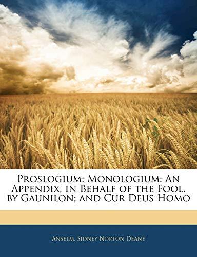 9781144569516: Proslogium; Monologium: An Appendix, in Behalf of the Fool, by Gaunilon; and Cur Deus Homo