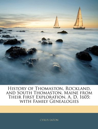 9781144570611: History of Thomaston, Rockland, and South Thomaston, Maine from Their First Exploration, A. D. 1605; with Family Genealogies