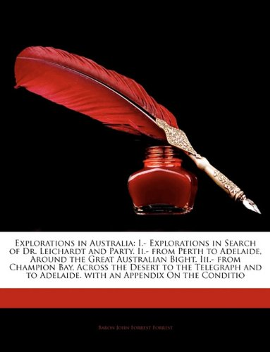 9781144633613: Explorations in Australia: I.- Explorations in Search of Dr. Leichardt and Party. Ii.- from Perth to Adelaide, Around the Great Australian Bight. ... to Adelaide. with an Appendix On the Conditio
