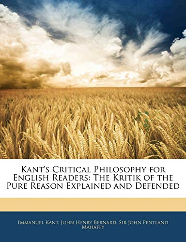 Kant's Critical Philosophy for English Readers: The Kritik of the Pure Reason Explained and Defended (1144653665) by Immanuel Kant; John Henry Bernard; John Pentland Mahaffy