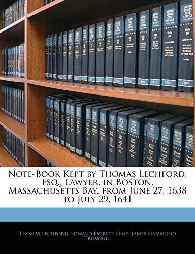 9781144711540: Note-Book Kept by Thomas Lechford, Esq., Lawyer, in Boston, Massachusetts Bay, from June 27, 1638 to July 29, 1641