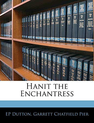 Hanit the Enchantress (9781144723666) by EP Dutton; Garrett Chatfield Pier
