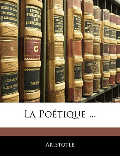 La Poétique ... (French Edition) (1144735343) by Aristotle