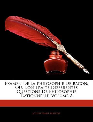 9781144745231: Examen de La Philosophie de Bacon: Ou, L'On Traite Diffrentes Questions de Philosophie Rationnelle, Volume 2 (French Edition)