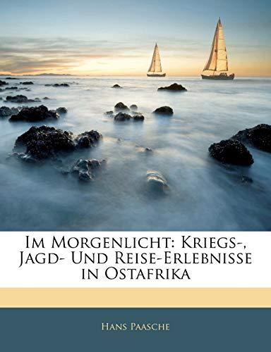 9781144857811: Im Morgenlicht: Kriegs-, Jagd- Und Reise-Erlebnisse in Ostafrika