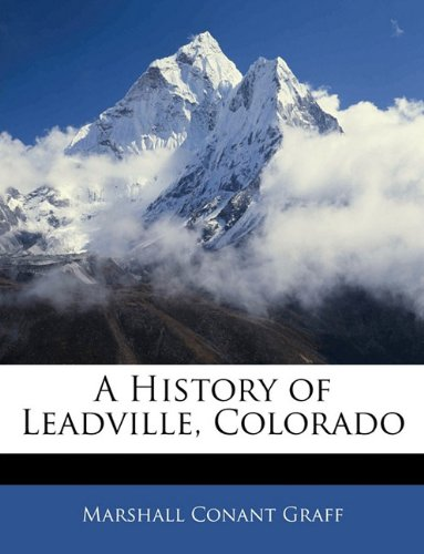 9781144881304: A History of Leadville, Colorado