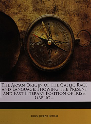 9781144892942: The Aryan Origin of the Gaelic Race and Language: Showing the Present and Past Literary Position of Irish Gaelic ...