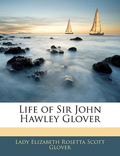 9781144894533: Life of Sir John Hawley Glover