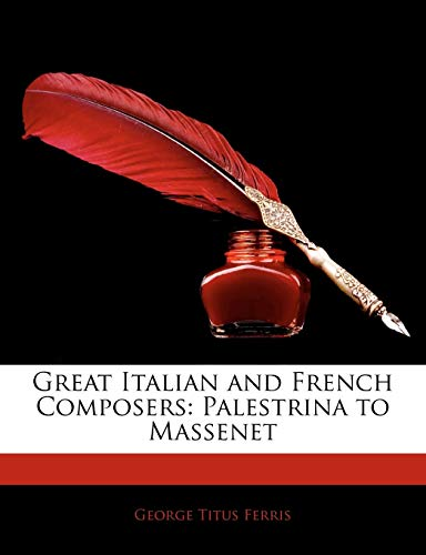 9781144907684: Great Italian and French Composers: Palestrina to Massenet