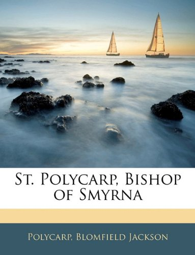 9781144914392: St. Polycarp, Bishop of Smyrna